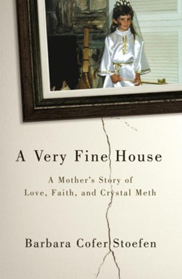 A Very Fine House: A Mother's Story of Love, Faith, and Crystal Meth - eBook  -     By: Barbara Cofer Stoefen