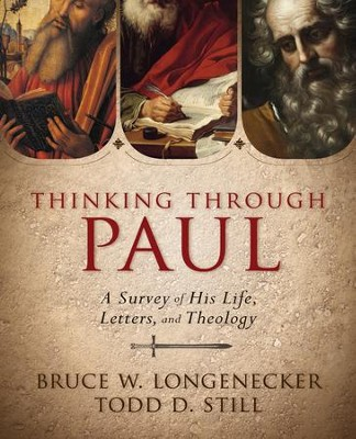 Thinking through Paul: A Survey of His Life, Letters, and Theology - eBook  -     By: Todd D. Still, Bruce W. Longenecker
