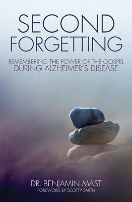 Second Forgetting: Remembering the Power of the Gospel during Alzheimer's Disease - eBook  -     By: Benjamin T. Mast