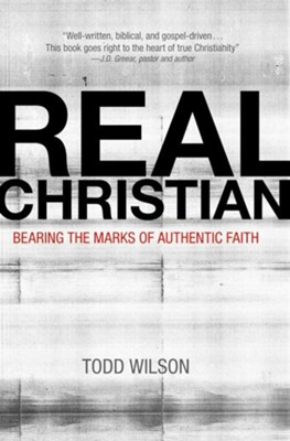 Real Christian: Bearing the Marks of Authentic Faith - eBook  -     By: Todd A. Wilson