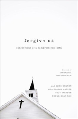Forgive Us: Confessions of a Compromised Faith - eBook  -     By: Mae Elise Cannon, Lisa Sharon Harper, Troy Jackson