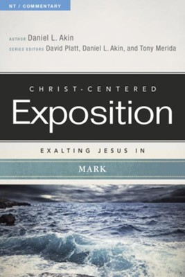 Christ-Centered Exposition Commentary: Exalting Jesus in Mark  -     By: Daniel L. Akin