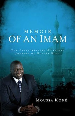 Memoir of an Imam: The Extraordinary Spiritual Journey of Moussa Kone - eBook  -     By: Moussa Kone