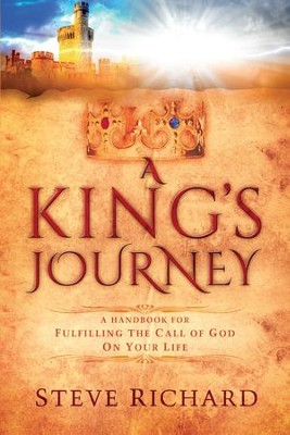 A King's Journey: A Handbook for Fulfiling the Call of God on Your Life - eBook  -     By: Steve Richard
