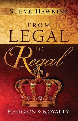 From Legal to Regal: Religion to Royalty - eBook  -     By: Steve Hawkins