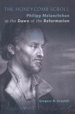 The Honeycomb Scroll: Philipp Melanchthon at the Dawn of the Reformation  -     By: Gregory B. Graybill