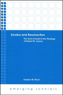 Exodus and Resurrection: The God of Israel in the Theology of Robert W. Jenson  -     By: Andrew W. Nicol