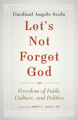 Let's Not Forget God: Freedom for Our Faith - eBook  -     By: Cardinal Angelo Scola