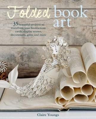Folded Book Art  -     By: Clare Youngs