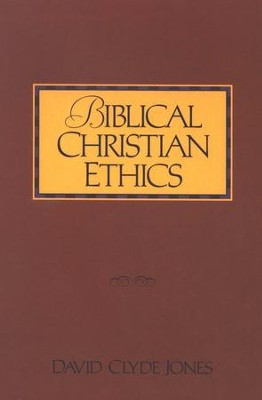 Biblical Christian Ethics - eBook  -     By: David Clyde Jones