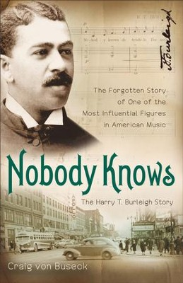Nobody Knows: The Forgotten Story of One of the Most Influential Figures in American Music - eBook  -     By: Craig von Buseck