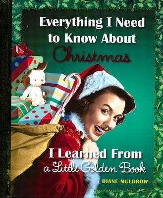Everything I Need to Know About Christmas I Learned From a Little Golden Book  -     By: Diane Muldrow