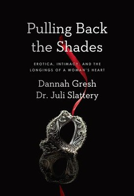 Pulling Back the Shades: Erotica, Intimacy, and the Longings of a Woman's Heart / New edition - eBook  -     By: Dr. Juli Slattery, Dannah Gresh