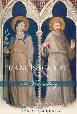 Francis and Clare: A True Story - eBook  -     By: Jon M. Sweeney