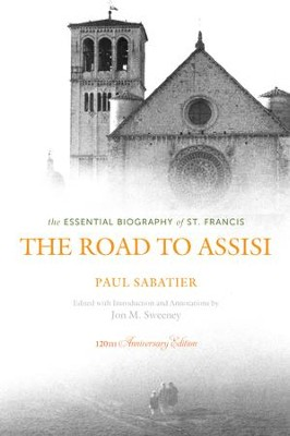 The Road to Assisi: The Essential Biography of St. Francis: 120th Anniversary Edition - eBook  -     Edited By: Jon M. Sweeney     By: Paul Sabatier