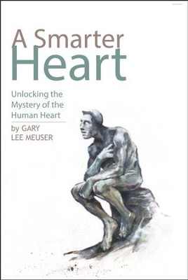 A Smarter Heart: Unlocking the Mystery of the Human Heart  -     By: Gary Meuser