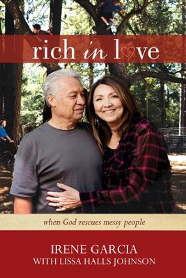 Rich in Love: When God Rescues Messy People - eBook  -     By: Irene Garcia
