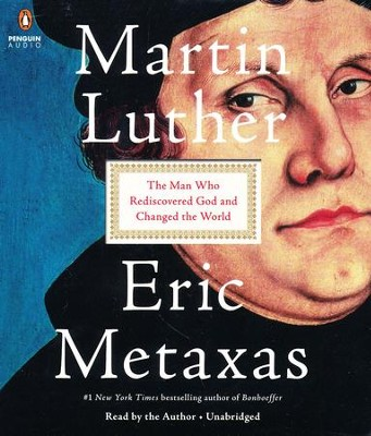 Martin Luther: The Man Who Rediscovered God and Changed the World, Audio CD  -     Narrated By: Eric Metaxas     By: Eric Metaxas