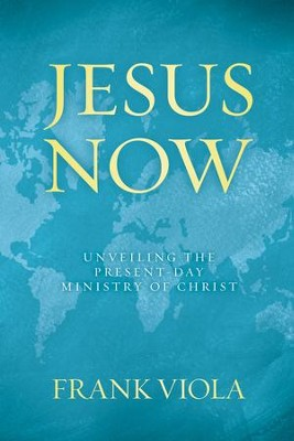 Jesus Now: Unveiling the Present-Day Ministry of Christ - eBook  -     By: Frank Viola