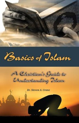 Basics of Islam: A Christian's Guide to Understanding Islam  -     By: Steven A. Crane
