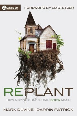 Replant: How a Dying Church Can Grow Again - eBook  -     By: Darrin Patrick, Mark DeVine