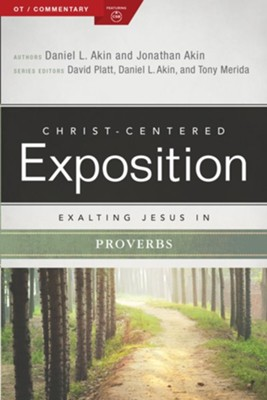 Christ-Centered Exposition Commentary: Exalting Jesus in Proverbs  -     Edited By: David Platt, Daniel L. Akin, Tony Merida     By: Daniel L. Akin, Jonathan Akin