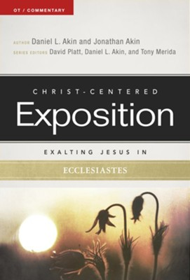 Christ-Centered Exposition Commentary: Exalting Jesus in Ecclesiastes  -     Edited By: David Platt, Dr. Daniel L. Akin     By: Dr. Daniel L. Akin, Jonathan Akin Ph.D., Tony Merida