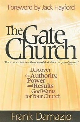 The Gate Church: Discover the Authority, Power, and Results God Wants for Your Church  -     By: Frank Damazio