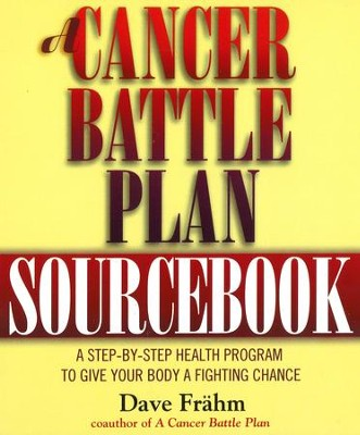 A Cancer Battle Plan Sourcebook: A Step-by-Step Health Program to Give Your Body a Fighting Chance - eBook  -     By: David Frahm