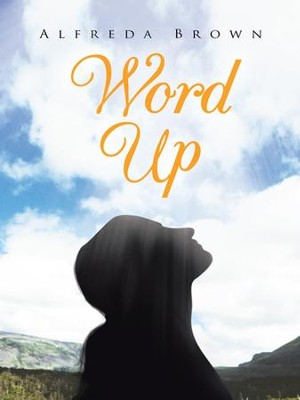 Word Up: Inspirations, Meditations, and Prayers to Help You Face Challenges in Life - eBook  -     By: Alfreda Brown