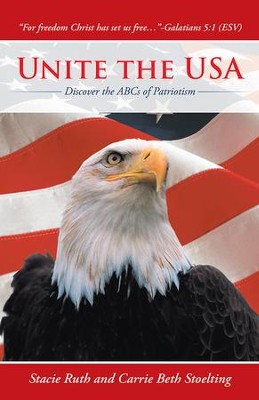 Unite the USA: Discover the ABCs of Patriotism - eBook  -     By: Stacie Ruth, Carrie Stoelting