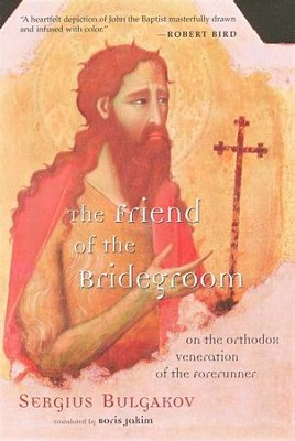 The Friend of the Bridegroom  -     By: Sergius Bulgakov