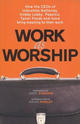Work as Worship: How Ceos of Interstate Batteries, Hobby Lobby, Pepsico, Tyson Foods and More Bring Meaning to Their Work  -     Edited By: Mark Russell