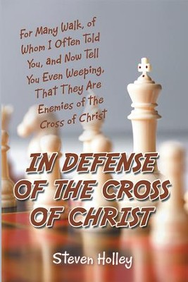 In Defense of the Cross of Christ                                -     By: Steven Holley