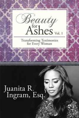 Beauty for Ashes: Transforming Testimonies for Every Woman Vol. 1 - eBook  -     By: Juanita Ingram
