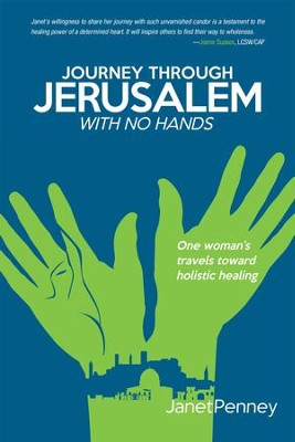 Journey through Jerusalem with No Hands: One Womans Travel toward Holistic Healing - eBook  -     By: Janet Penney