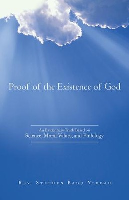 Proof of the Existence of God: An Evidentiary Truth Based on Science, Moral Values, and Philology - eBook  -     By: Stephen Badu-Yeboah