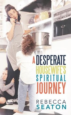 A Desperate Housewife's Spiritual Journey - eBook  -     By: Rebecca Seaton