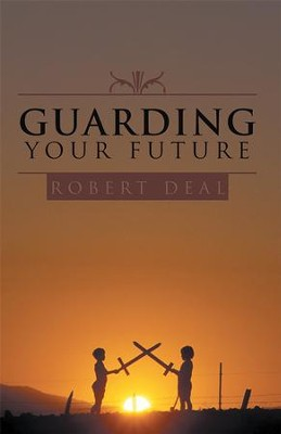 Guarding Your Future - eBook  -     By: Robert Deal