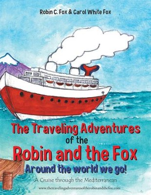 The Traveling Adventures of the Robin and the Fox Around the world we go!: A Cruise through the Mediterranean - eBook  -     By: Robin Fox, Carol Fox