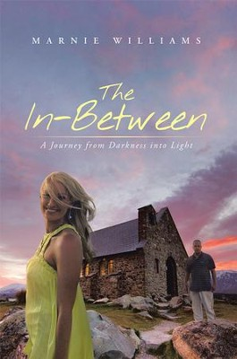 The In-Between: A Journey from Darkness into Light - eBook  -     By: Marnie Williams