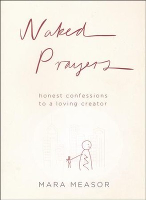 Naked Prayers: Honest Confessions to a Loving Creator   -     By: Mara Measor