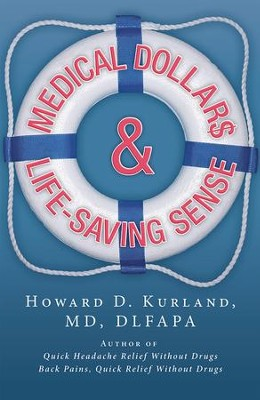 Medical Dollar$ and Life-Saving Sense - eBook  -     By: Howard Kurland