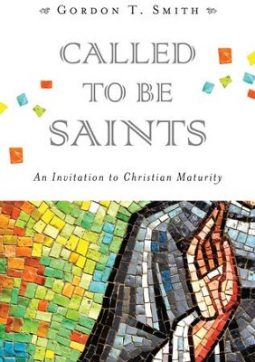 Called to Be Saints: An Invitation to Christian Maturity - eBook  -     By: Gordon T. Smith