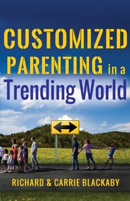 Customized Parenting in a Trending World   -     By: Richard Blackaby, Carrie Blackaby