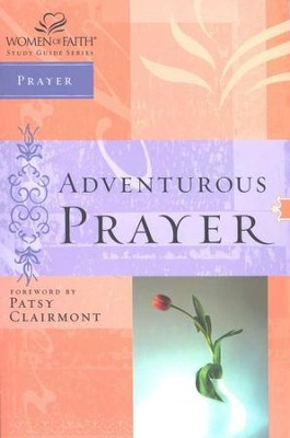 Adventurous Prayer: Women of Faith Bible Studies  -