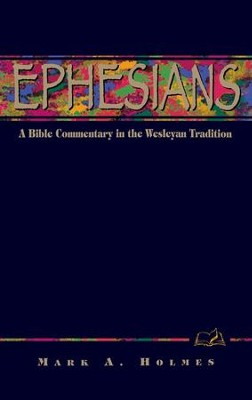 Ephesians: A Bible Commentary in the Wesleyan Tradition - eBook  -     By: Mark A. Holmes