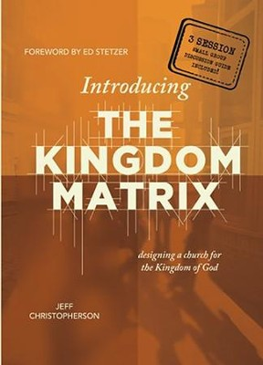 Introducing the Kingdom Matrix  -     By: Jeff Christopherson