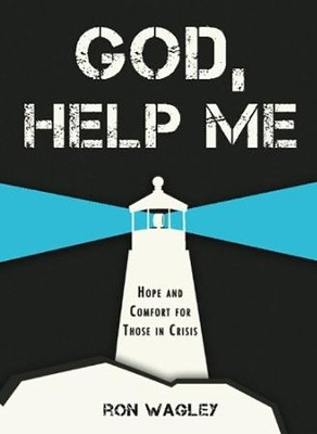 God, Help Me: Hope and Comfort for Those in Crisis  -     By: Ron Wagley