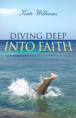 Diving Deep Into Faith - eBook  -     By: Kate Williams